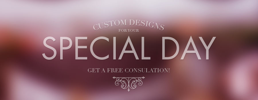 Custom Design for your Special Day - Get a Free Consultation
